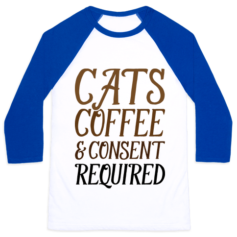 Cats Coffee And Consent Mandatory Baseball Tee