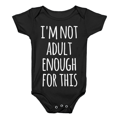 I'm Not Adult Enough For This Baby Onesy
