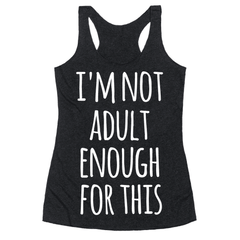 I'm Not Adult Enough For This Racerback Tank Top