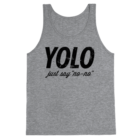 "YOLO (Just Say ""No-no"", Tank) Tank Top"