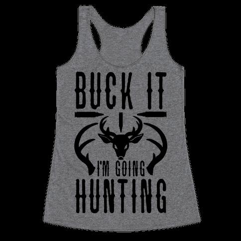 BUCK IT! I'm Going Hunting Racerback Tank Top
