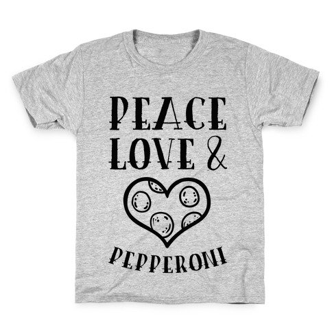 Peace Love and Pepperoni Kids T-Shirt
