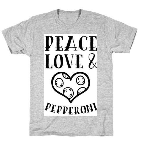 Peace Love and Pepperoni T-Shirt