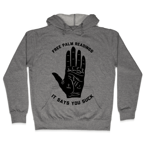 Free Palm Readings It Says You Suck Hooded Sweatshirt