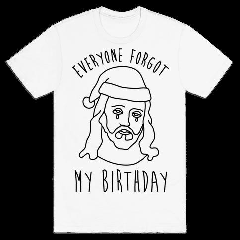Everyone Forgot My Birthday Mens T-Shirt