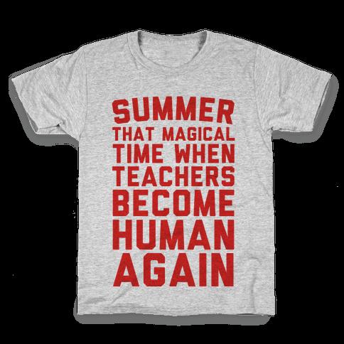 Summer That Magical Time When Teachers Become Human Again Kids T-Shirt