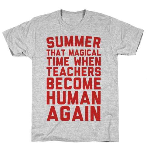 Summer That Magical Time When Teachers Become Human Again Mens T-Shirt
