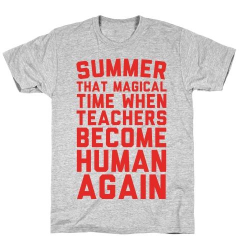 Summer That Magical Time When Teachers Become Human Again Mens T-Shirt
