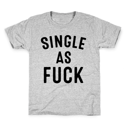 Single As F*** Kids T-Shirt