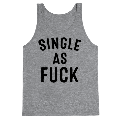 Single As F*** Tank Top