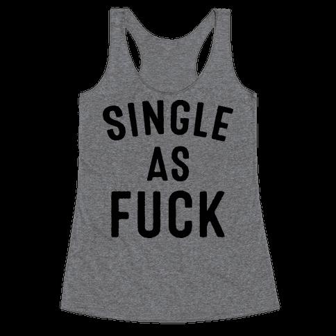 Single As F*** Racerback Tank Top