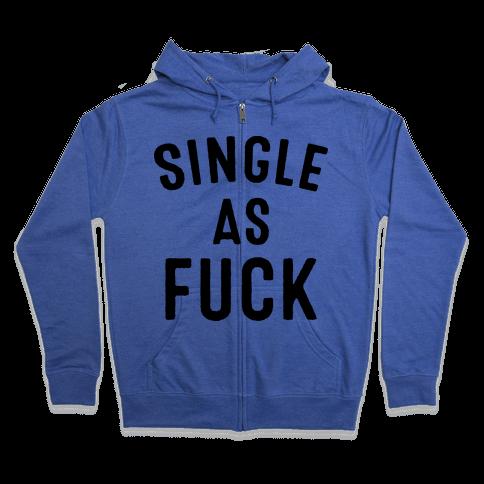 Single As F*** Zip Hoodie