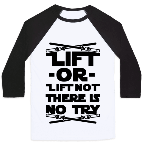 Lift or Lift Not There is No Try Baseball Tee