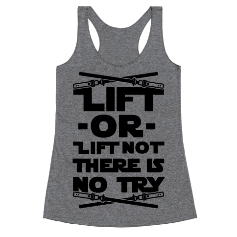 Lift or Lift Not There is No Try Racerback Tank Top