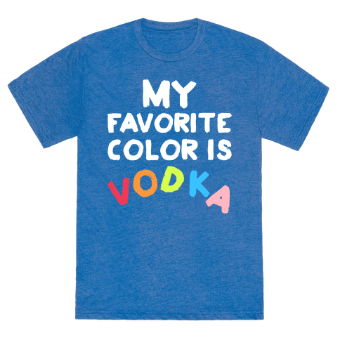 my favorite color is vodka tshirt human. Black Bedroom Furniture Sets. Home Design Ideas