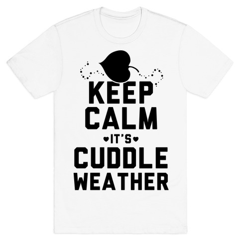 Keep Calm It S Cuddle Weather T Shirts