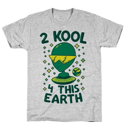 2 Kool 4 This Earth Mens T-Shirt