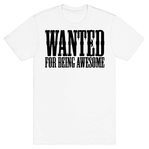 Wanted: For Being Awesome Mens T-Shirt