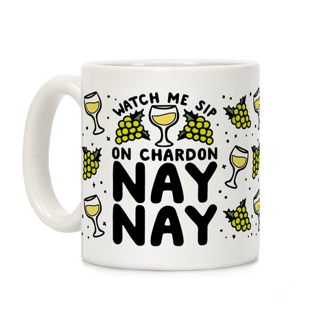 Watch Me Sip On Chardonnay Nay Coffee Mug