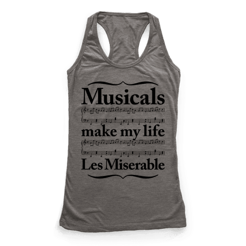 Musicals Make My Life Les Miserable Racerback Tank Top
