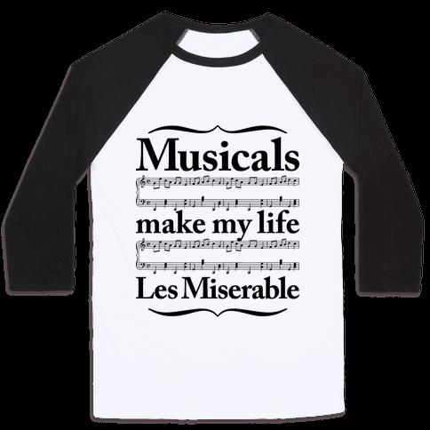 Musicals Make My Life Les Miserable Baseball Tee