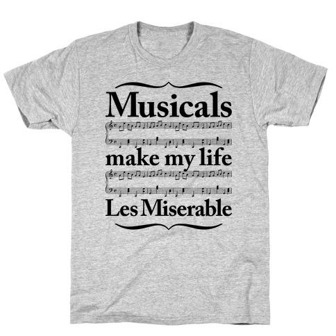 Musicals Make My Life Les Miserable T-Shirt