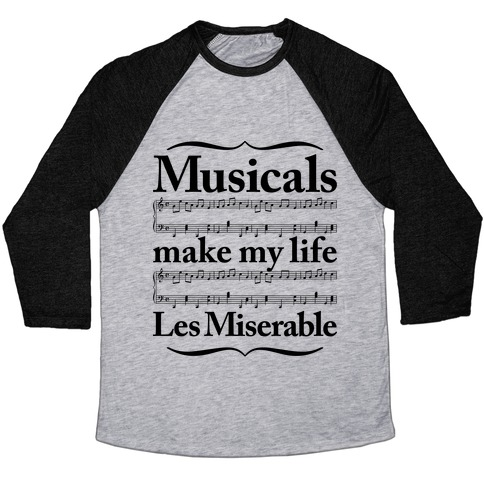 Musicals Make My Life Les Miserable Baseball Tee