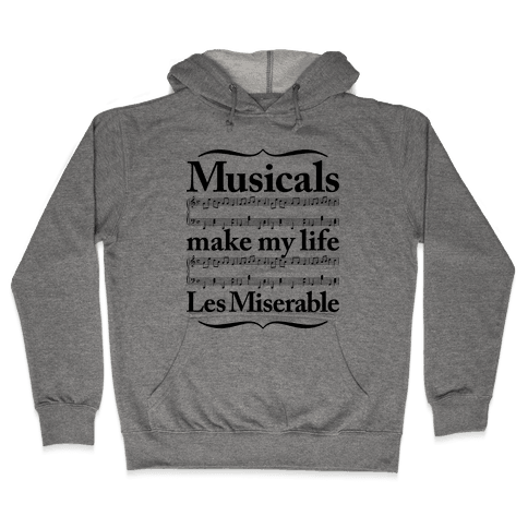 Musicals Make My Life Les Miserable Hooded Sweatshirt