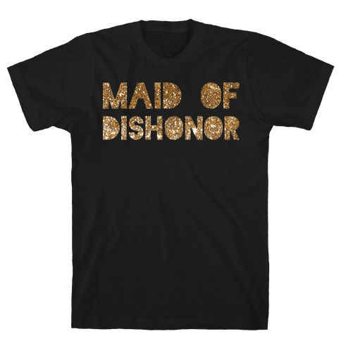 Maid of Dishonor  Mens T-Shirt