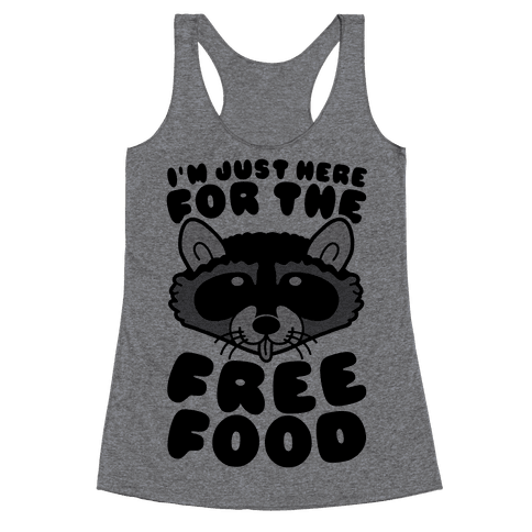 I'm Just Here For The Free Food Racerback Tank Top