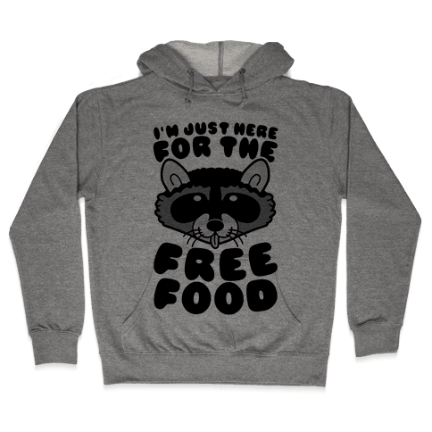 I'm Just Here For The Free Food Hooded Sweatshirt