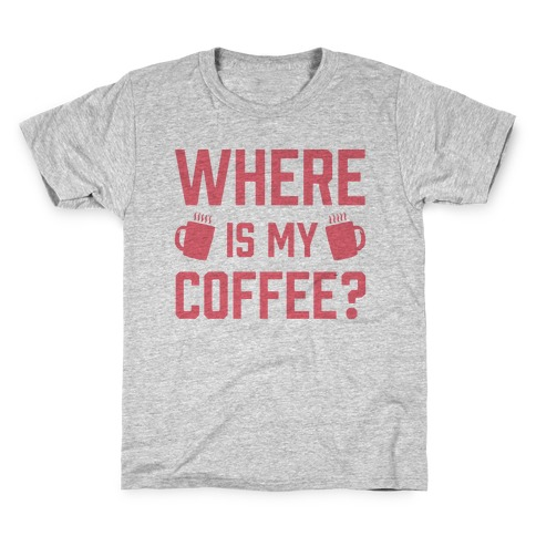 Where Is My Coffee Kids T-Shirt