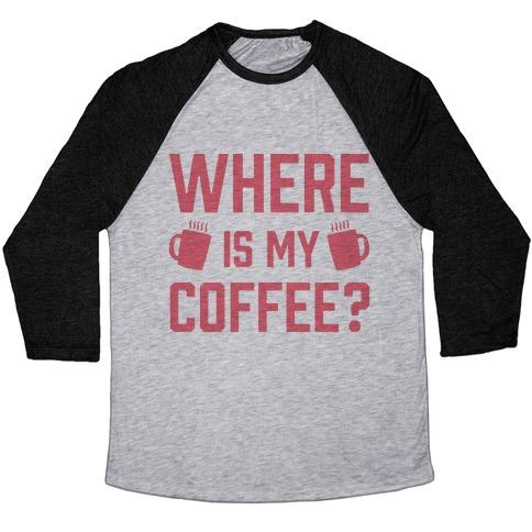 Where Is My Coffee Baseball Tee