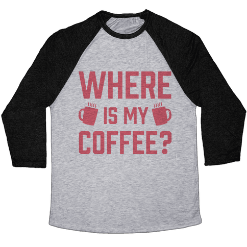 Where Is My Coffee Baseball Tee