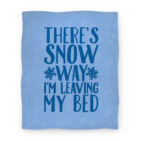 There's Snow Way I'm Leaving My Bed Blanket