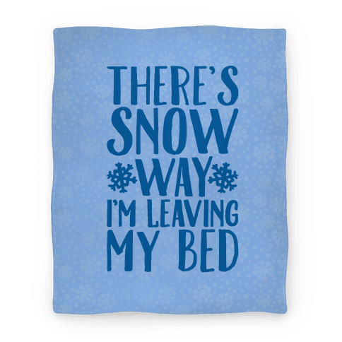 There's Snow Way I'm Leaving My Bed