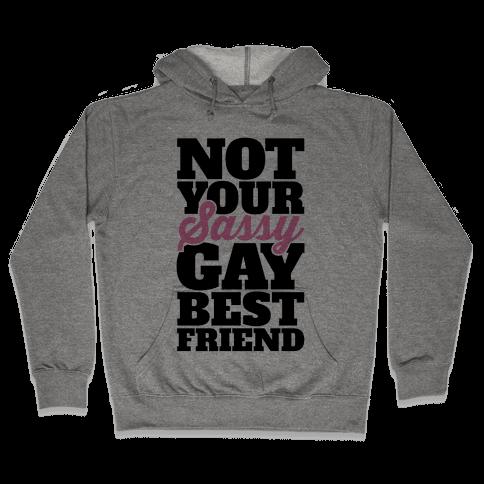 Not Your Sassy Gay Best Friend Hooded Sweatshirt