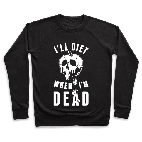 I'll Diet When I'm Dead Pullover