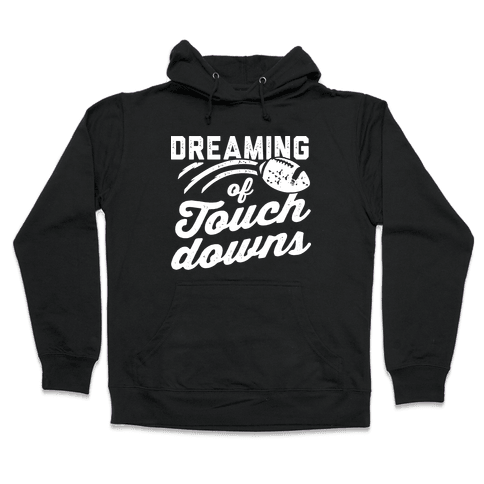 Dreaming Of Touchdowns Hooded Sweatshirt