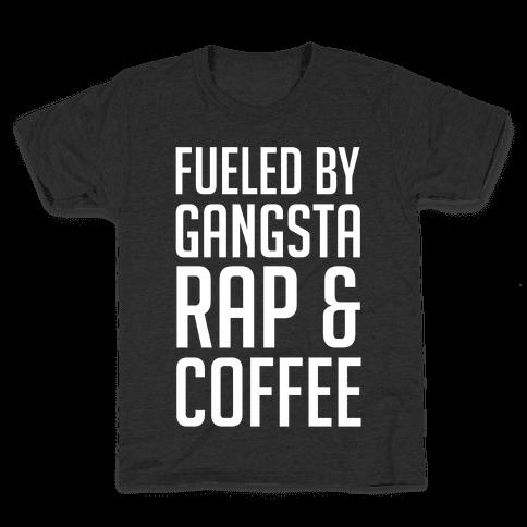 Fueled By Gangsta Rap & Coffee Kids T-Shirt