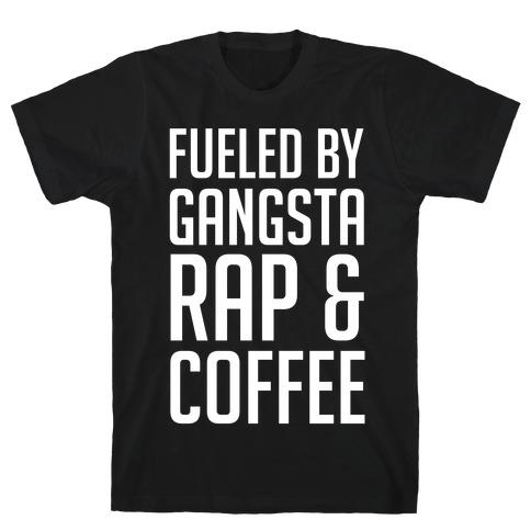 Fueled By Gangsta Rap & Coffee T-Shirt
