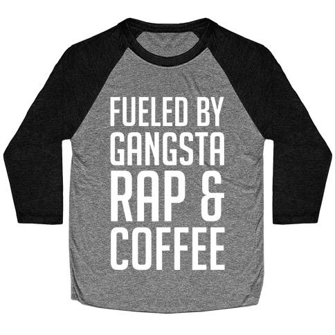 Fueled By Gangsta Rap & Coffee Baseball Tee