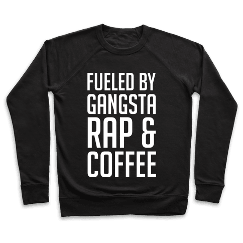 Fueled By Gangsta Rap & Coffee Pullover