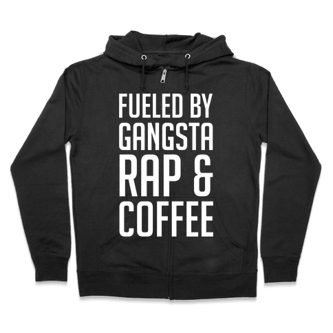 Fueled By Gangsta Rap & Coffee Zip Hoodie