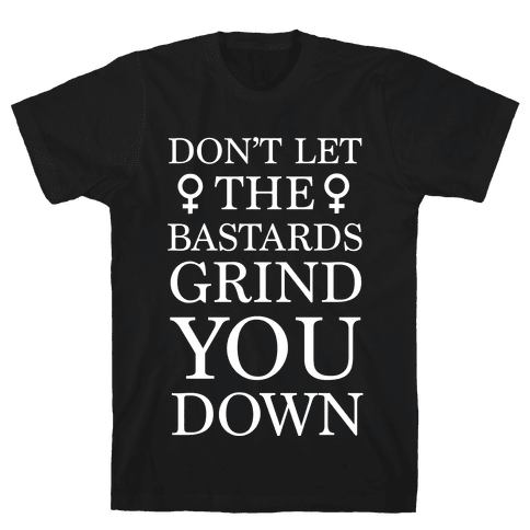 Don't Let The Bastards Mens T-Shirt