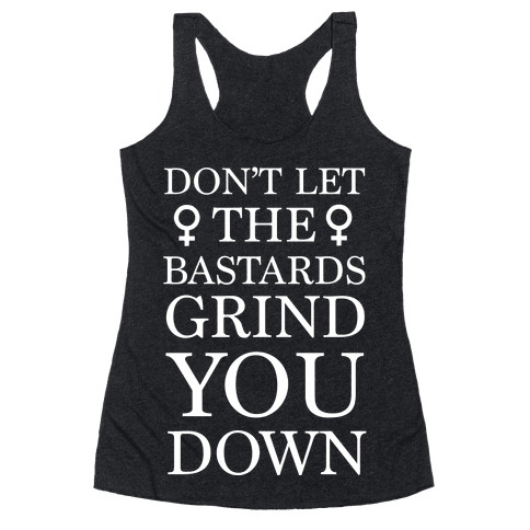 Don't Let The Bastards Racerback Tank Top