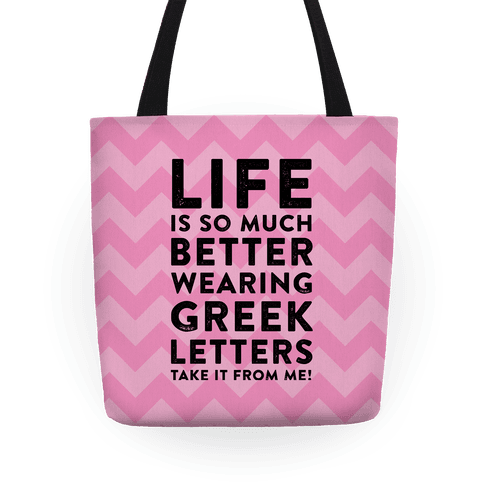 Life Is So Much Better With Wearing Greek Letters Tote