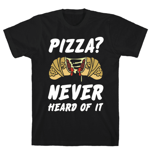 Pizza Never Heard of It Mens T-Shirt