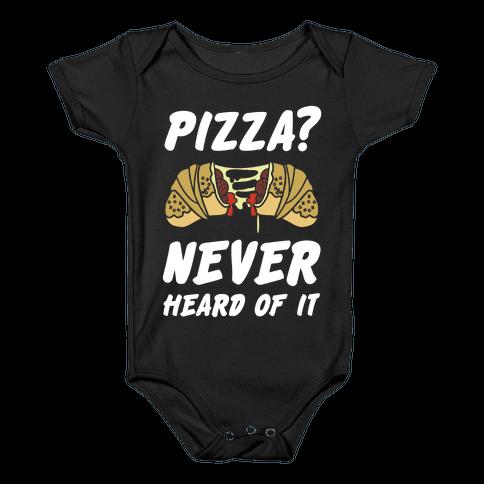 Pizza Never Heard of It Baby Onesy