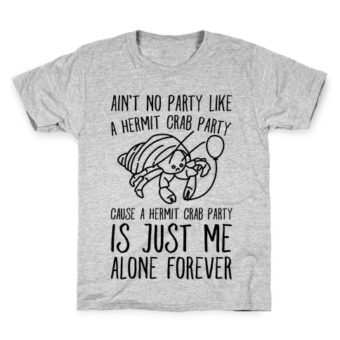Ain't No Party Like A Hermit Crab Party Kids T-Shirt